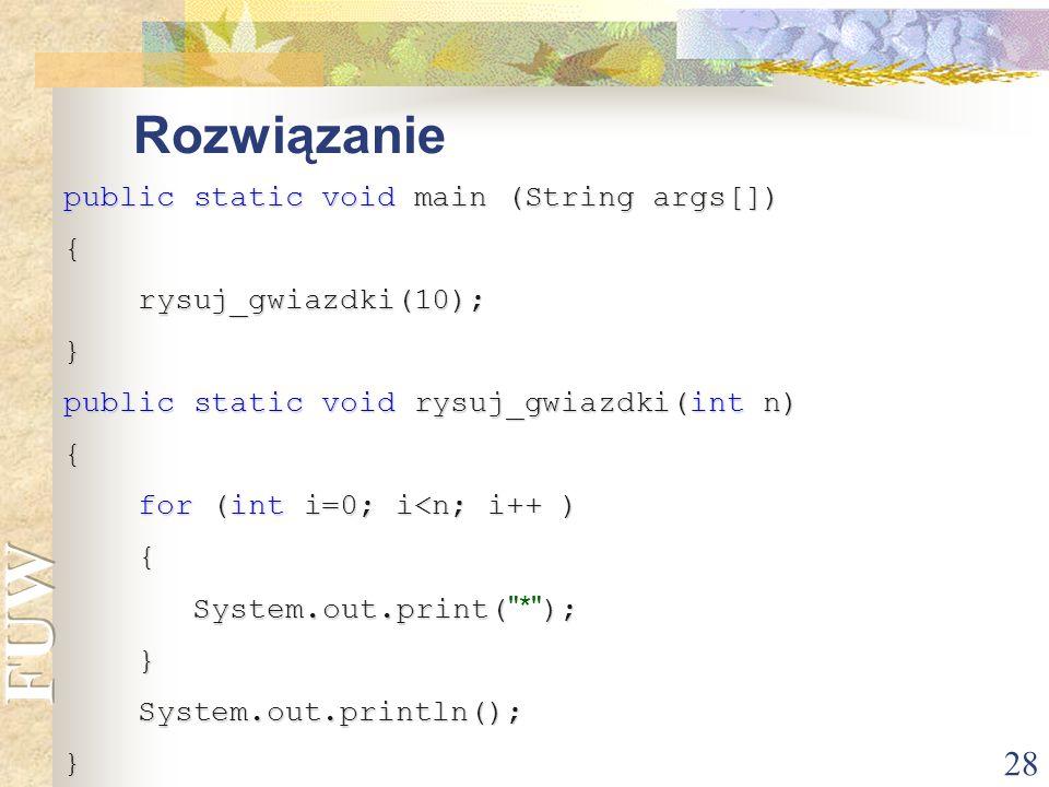 Rozwiązanie public static void main (String args[]) {